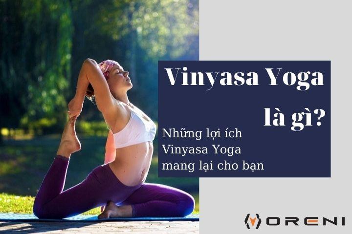 Những lợi ích tuyệt vời mà Vinyasa Yoga mang lại